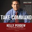 Take Command: 10 Leadership Principles I Learned in the Military and Put to Work for Donald Trump, Kelly Perdew