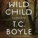 Wild Child, and Other Stories, T.C. Boyle
