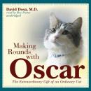 Making Rounds with Oscar: The Extraordinary Gift of an Ordinary Cat, David Dosa, M.D., M.P.H.