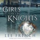 Girls Can't Be Knights, Lee French, Gabrielle De Cuir