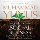 Building Social Business: The New Kind of Capitalism That Serves Humanity's Most Pressing Needs, Muhammad Yunus