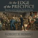 At the Edge of the Precipice: Henry Clay and the Compromise That Saved the Union, Robert Vincent Remini