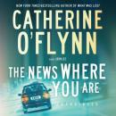 News Where You Are: A Novel, Catherine O'Flynn