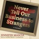 Never Tell Our Business to Strangers: A Memoir, Jennifer Mascia