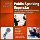 Public Speaking Superstar: Overcome Stage Fright, Develop Compelling Stories and Riveting Presentations, Made for Success