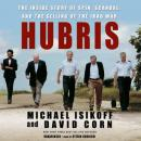 Hubris: The Inside Story of Spin, Scandal, and the Selling of the Iraq War, David Corn, Michael Isikoff