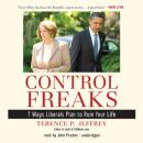 Control Freaks: Seven Ways Liberals Plan to Ruin Your Life, Terry Jeffrey