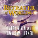 Betrayer of Worlds, Edward M. Lerner, Larry Niven