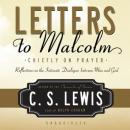 Letters to Malcolm: Chiefly on Prayer, C.S. Lewis