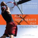 Play Their Hearts Out: A Coach, His Star Recruit, and the Youth Basketball Machine, George Dohrmann