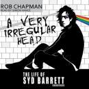 A Very Irregular Head: The Life of Syd Barrett Audiobook