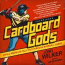 Carboard Gods: An All-American Tale Told through Baseball Cards, Josh Wilker