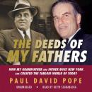 Deeds of My Fathers: How My Grandfather and Father Built New York and Created the Tabloid World of Today, Paul David Pope