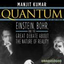 Quantum: Einstein, Bohr, and the Great Debate about the Nature of Reality, Manjit Kumar