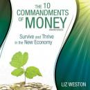 10 Commandments of Money: Survive and Thrive in the New Economy, Liz Weston