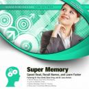 Super Memory: Speed Read, Recall Names, and Learn Faster, Made for Success