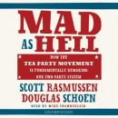Mad as Hell: How the Tea Party Movement Is Fundamentally Remaking Our Two-Party System, Scott Rasmussen, Douglas E. Schoen