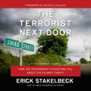 Terrorist Next Door: How the Government Is Deceiving You about the Islamist Threat, Erick Stakelbeck