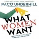 What Women Want: The Global Marketplace Turns Female-Friendly, Paco Underhill