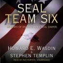 SEAL Team Six: Memoirs of an Elite Navy SEAL Sniper, Stephen Templin, Howard E. Wasdin