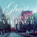 Ghost of Greenwich Village: A Novel, Lorna Graham