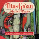 Titus Groan: The Gormenghast Trilogy, Book 1, Mervyn Peake