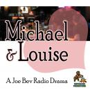 Michael & Louise: A Joe Bev Radio Drama Audiobook