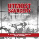 Utmost Savagery: The Three Days of Tarawa, Colonel Joseph H. Alexander, United States Marine Corps. (Ret)