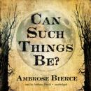 Can Such Things Be?, Ambrose Bierce