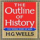 Outline of History: Being a Plain History of Life and Mankind, H.G. Wells