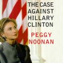 Case Against Hillary Clinton, Peggy Noonan