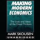 Making of Modern Economics: The Lives and Ideas of the Great Thinkers, Mark Skousen