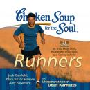 Chicken Soup for the Soul: Runners - 31 Stories on Starting Out, Running Therapy, and Camaraderie, Amy Newmark, Dean Karnazes, Jack Canfield, Mark Victor Hansen
