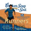 Chicken Soup for the Soul: Runners - 39 Stories about Pushing Through, Where It Takes You, and Triathlons, Ultramarathoner Dean Karnazes, Mark Victor Hansen, Amy Newmark, Jack Canfield