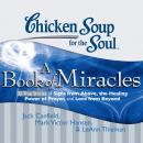 Chicken Soup for the Soul: A Book of Miracles - 32 True Stories of Signs from Above, the Healing Po, LeAnn Thieman, Jack Canfield, Mark Victor Hansen
