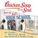 Chicken Soup for the Soul: Teens Talk High School - 32 Stories of Life's Challenges and Growing Up, Madeline Clapps, Amy Newmark, Jack Canfield, Mark Victor Hansen