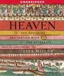 Heaven: Our Enduring Fascination with the Afterlife, Lisa Miller