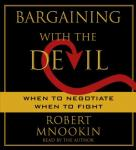 Bargaining with the Devil: When to Negotiate, When to Fight, Robert Mnookin