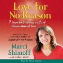Love For No Reason: 7 Steps to Creating a Life of Unconditional Love, Marci Shimoff
