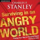 Surviving in an Angry World: Finding Your Way to Personal Peace, Charles F. Stanley