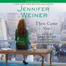 Then Came You: A Novel, Jennifer Weiner