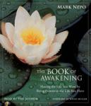 Book of Awakening: Having the Life You Want by Being Present to the Life You Have, Mark Nepo