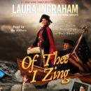 Of Thee I Zing: America's Cultural Decline from Muffin Tops to Body Shots, Laura Ingraham