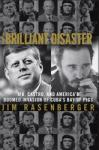 Brilliant Disaster: JFK, Castro, and America's Doomed Invasion of Cuba, Jim Rasenberger