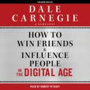 How to Win Friends and Influence People in the Digital Age, Dale Carnegie & Associates