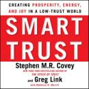 Smart Trust: Creating Posperity, Energy, and Joy in a Low-Trust World, Stephen M.R. Covey, Greg Link, Rebecca R. Merrill