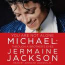You Are Not Alone: Michael: Through a Brother's Eyes, Jermaine Jackson