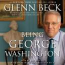 Being George Washington: The Indispensable Man, As You've Never Seen Him, Glenn Beck