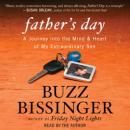 Father's Day: A Journey into the Mind and Heart of My Extraordin, Buzz Bissinger