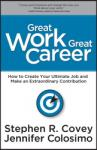 Great Work Great Career, Jennifer Colosimo, Stephen R. Covey